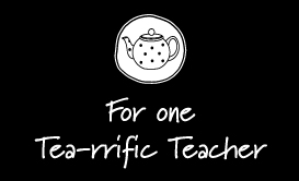 For-one-Tea-rrific-Teacher