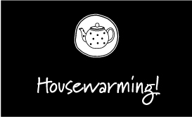 Housewarming!